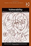 Vulnerability: Reflections on a New Ethical Foundation for Law and Politics (Gender in Law,Culture, and Society)