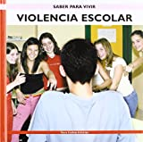 Violencia Escolar/ School Violence (Saber Para Vivir/Learning to Live) (Spanish Edition)