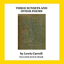 Three Sunsets and Other Poems Audiobook by Lewis Carroll Narrated by Kevin D. Brandt