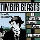 Timber Beasts: A Sage Adair Historical Mystery of the Pacific Northwest Hörbuch von S. L. Stoner Gesprochen von: Benjamin Harris