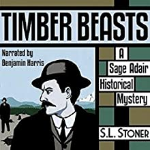 Timber Beasts: A Sage Adair Historical Mystery of the Pacific Northwest Audiobook by S. L. Stoner Narrated by Benjamin Harris