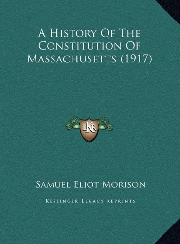 A History of the Constitution of Massachusetts (1917) a History of the Constitution of Massachusetts (1917)