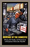 Revenge of the Domestic: Women, the Family, and Communism in the German Democratic Republic