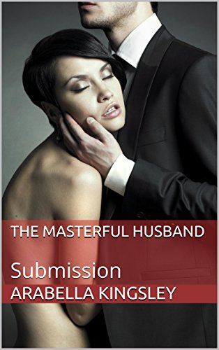 Arabella Kingsley - The Masterful Husband: Submission