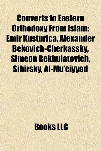 Converts to Eastern Orthodoxy From Islam: Emir Kusturica, Alexander Bekovich-Cherkassky, Simeon Bekbulatovich, Sibirsky, Al-Mu'eiyyad