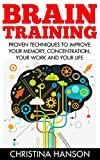 Brain Training: Proven Techniques To Improve Your Memory, Concentration, Your Work And Your Life! (Brain Eercise, Neuroplasticity, Brain Plasticity)