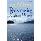 Rediscovering Kingdom Healingby Mike Endicott