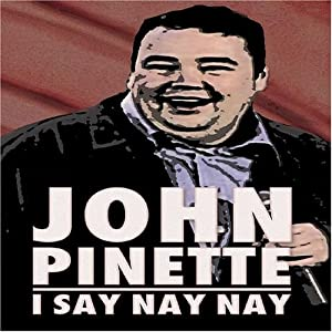 John Pinette - I Say Nay Nay from Nine Yards Records