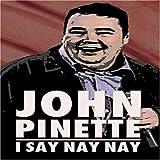 John Pinette - I Say Nay Nay ~ John Pinette