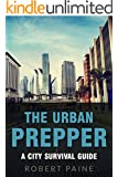 The Urban Prepper: A City Survival Guide (English Edition)