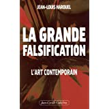 La grande falsification : L'art contemporainpar Jean-Louis Harouel