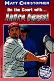 On the Court With. . .andre Agassi (Athlete Biographies) (0316142026) by Christopher, Matt