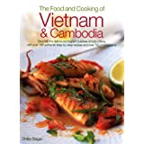 The Food and Cooking of Vietnam and Cambodia: Discover the deliciously fragrant cuisines of Indo-China, with over 150 step-by-step authentic recipes and over 700 photographs