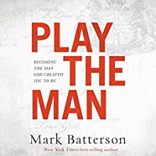 Play the Man: Becoming the Man God Created You to Be Audiobook by Mark Batterson Narrated by Mark Batterson