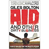 Aid and Other Dirty Business: How Good Intentions Have Failed the World's Poorby Giles Bolton