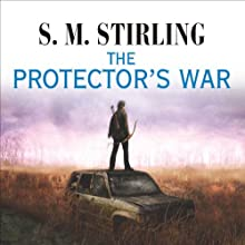 The Protector's War: A Novel of the Change (       UNABRIDGED) by S. M. Stirling Narrated by Todd McLaren