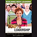 100% Leadership: Building New Leaders (       UNABRIDGED) by Ed Ludbrook Narrated by Ed Ludbrook