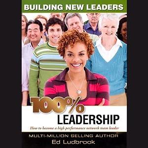 100% Leadership: Building New Leaders   [Ed Ludbrook]
