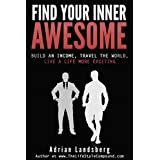 FIND YOUR INNER AWESOME: Build An Income, Travel The World, Live A Life More Exciting (Entreprenuership, Lifestyle, Travel, Passive Income, How To Make Passive Income, Create Passive Income) ~ Adrian Landsberg