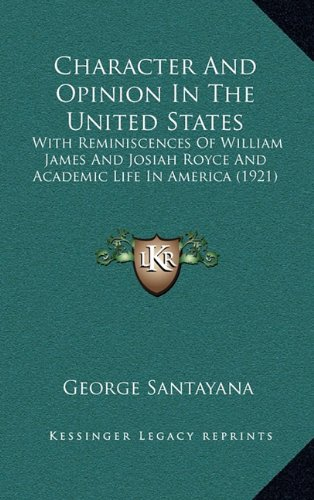 Character and Opinion in the United States: With Reminiscences of William James and Josiah Royce and Academic Life in America (1921)