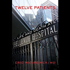 Twelve Patients: Life and Death at Bellevue Hospital | [Eric Manheimer]