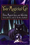 Your Magickal Cat: Feline Magick, Lore, and Worship (0806520949) by Dunwich, Gerina