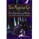Your Magickal Cat: Feline Magick, Lore, and Worship ~ Gerina Dunwich