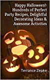 Happy Halloween!: Hundreds of Perfect Party Recipes, Delightful Decorating Ideas & Awesome Activities