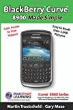 Martin Trautschold Blackberry Curve 8900 Made Simple: For the Curve 8900, 8910, 8920, 8930, and All 89xx Series Blackberry Smartphones