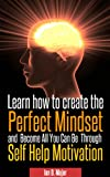 Learn How To Create The Perfect Mindset and Become All You Can Be  Through  Self Help Motivation (English Edition)