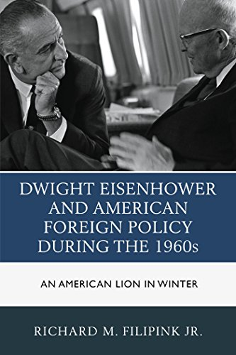 Richard M., Jr. Filipink - Dwight Eisenhower and American Foreign Policy during the 1960s: An American Lion in Winter
