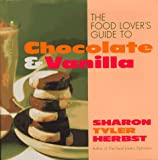 The Food Lover's Guide to Chocolate and Vanilla (0688137709) by Herbst, Sharon Tyler