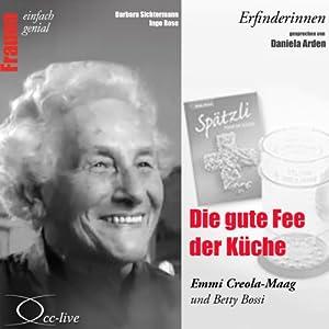 Die gute Fee der Küche. Emmi Creola-Maag und Betty Bossi (Frauen - einfach genial) Hörbuch