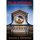 Film School: How to Watch DVDs and Learn Everything About Filmmaking ~ Richard D. Pepperman