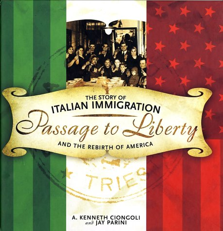 Passage to Liberty: The Story of Italian Immigration and the Rebirth of America, A. Kenneth Ciongoli, Jay Parini