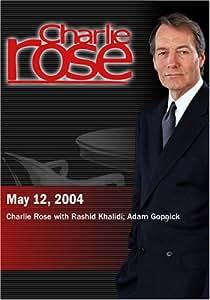 Charlie Rose with Rashid Khalidi; Adam Gopnick (May 12, 2004)