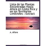 Lista de las Plantas Encontradas Hasta Ahora en Costa Rica y en los Territorios Limítrofes : Extract
