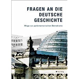 Fragen an die deutsche Geschichte. Wege zur parlamentarischen Demokratie