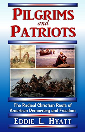 pilgrims-and-patriots-the-radical-christian-roots-of-american-democracy-and-freedom