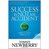 Success Is Not an Accident: Change Your Choices; Change Your Life ~ Tommy Newberry