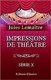 echange, troc Jules Lemaître - Impressions de théâtre: Série 10