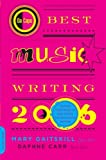 Da Capo Best Music Writing 2006: The Years Finest Writing on Rock, Hip-Hop, Jazz, Pop, Country, & More