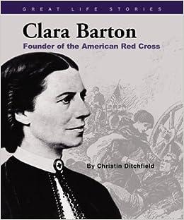 a biography of clara barton the founder of american red cross Clara barton: clara barton, founder of the american red cross barton  clara  barton, in full clarissa harlowe barton, (born dec 25, 1821.
