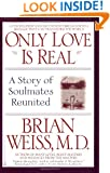 Only Love Is Real: A Story of Soulmates Reunited