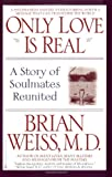 Only Love Is Real (0446672653) by Weiss, Brian L.