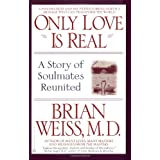 Only Love Is Real: A Story of Soulmates Reunited ~ Brian Weiss