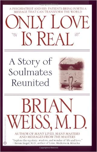 Only Love Is Real: A Story of Soulmates Reunited written by Brian Weiss