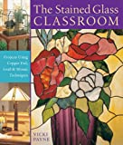 The Stained Glass Classroom: Projects Using Copper Foil, Lead and Mosaic Techniques cover image