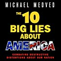 The 10 Big Lies About America: Combating Destructive Distortions About Our Nation (       UNABRIDGED) by Michael Medved Narrated by Michael Medved