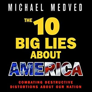 The 10 Big Lies About America: Combating Destructive Distortions About Our Nation | [Michael Medved]